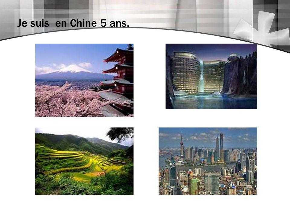 Je suis en Chine 5 ans.