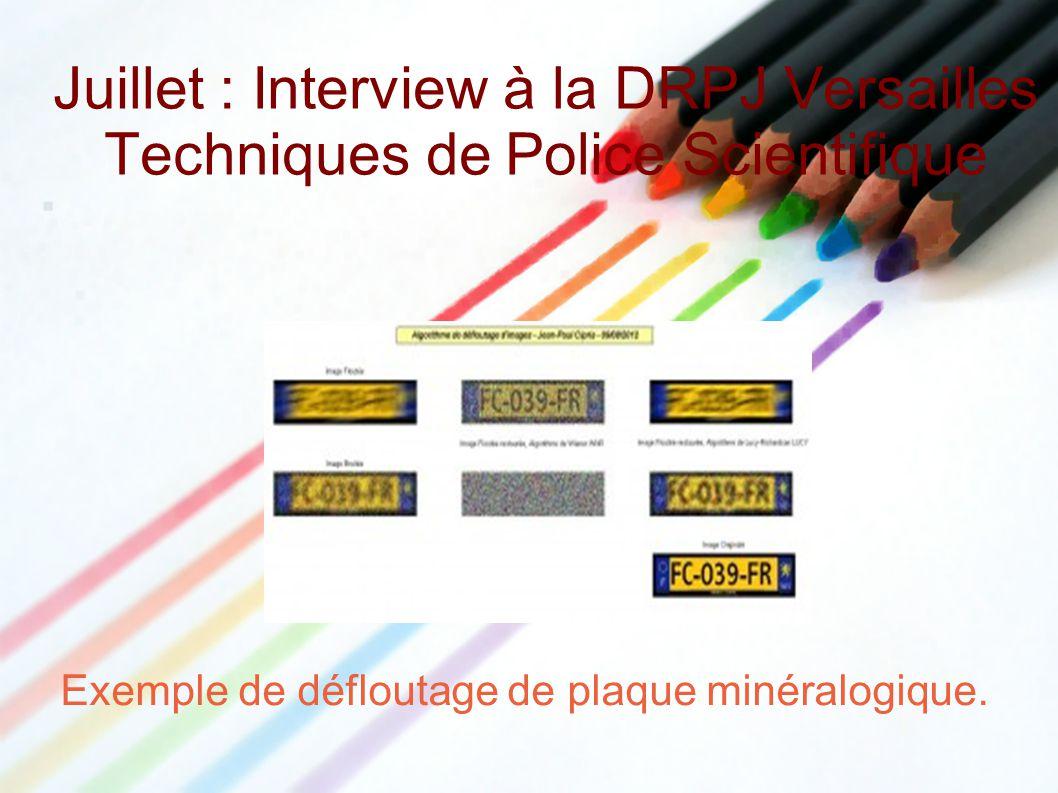 Juillet : Interview à la DRPJ Versailles Techniques de Police Scientifique Exemple de défloutage de plaque minéralogique.
