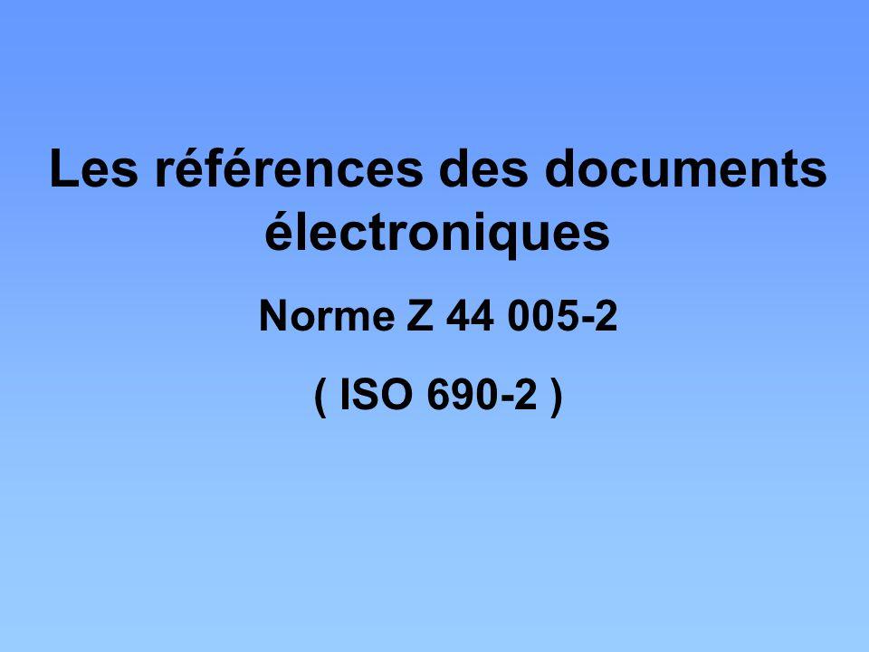 Les références des documents électroniques Norme Z 44 005-2 ( ISO 690-2 )