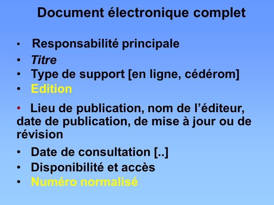 Responsabilité principale Titre Type de support [en ligne, cédérom] Edition Lieu de publication, nom de l'éditeur, date de publication, de mise à jour