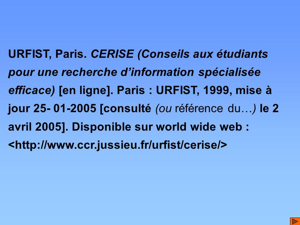 URFIST, Paris. CERISE (Conseils aux étudiants pour une recherche d'information spécialisée efficace) [en ligne]. Paris : URFIST, 1999, mise à jour 25-