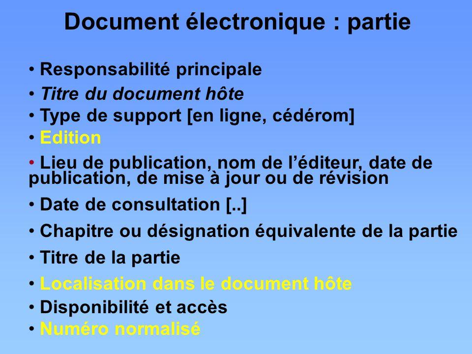 Responsabilité principale Titre du document hôte Type de support [en ligne, cédérom] Edition Lieu de publication, nom de l'éditeur, date de publicatio