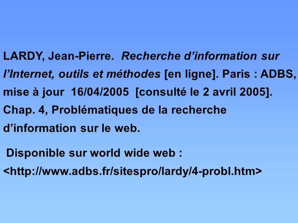 LARDY, Jean-Pierre. Recherche d'information sur l'Internet, outils et méthodes [en ligne]. Paris : ADBS, mise à jour 16/04/2005 [consulté le 2 avril 2