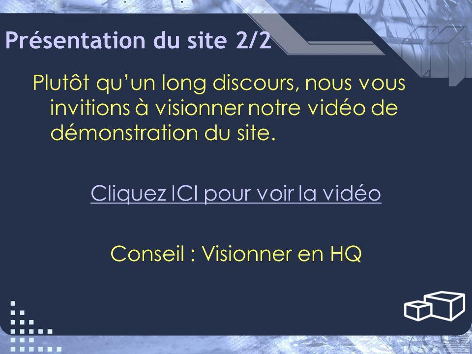 Présentation du site 2/2 Plutôt qu'un long discours, nous vous invitions à visionner notre vidéo de démonstration du site.