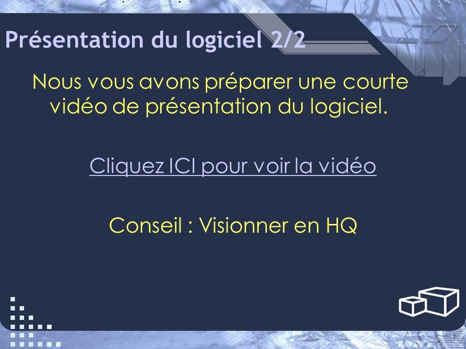 Présentation du logiciel 2/2 Nous vous avons préparer une courte vidéo de présentation du logiciel.