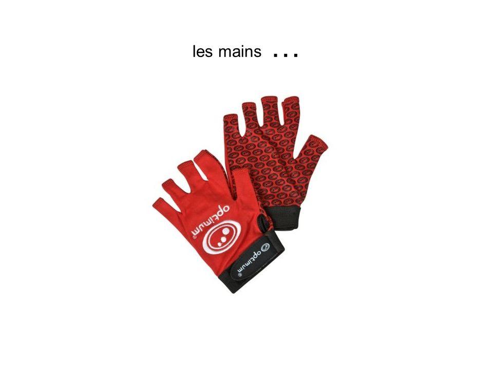 les mains …