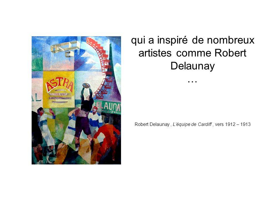 qui a inspiré de nombreux artistes comme Robert Delaunay … Robert Delaunay, L'équipe de Cardiff, vers 1912 – 1913