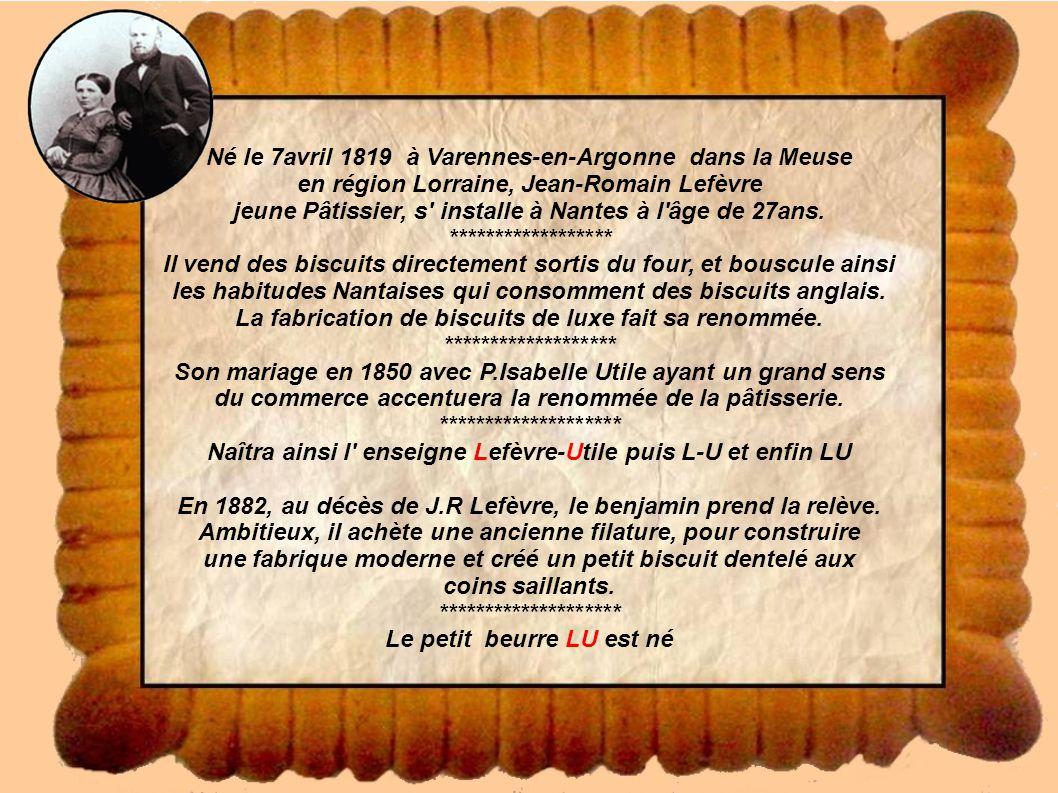 Né le 7avril 1819 à Varennes-en-Argonne dans la Meuse en région Lorraine, Jean-Romain Lefèvre jeune Pâtissier, s installe à Nantes à l âge de 27ans.