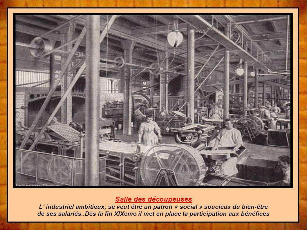 Salle des découpeuses L industriel ambitieux, se veut être un patron « social » soucieux du bien-être de ses salariés..Dès la fin XIXeme il met en place la participation aux bénéfices