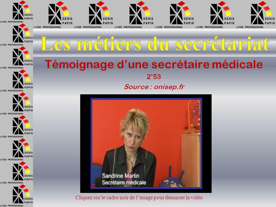 Témoignage d'une secrétaire (2'17) Source : lesmetiers.net Cliquez sur l'image pour démarrer la vidéo
