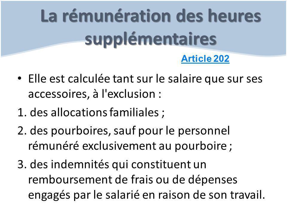 La rémunération des heures supplémentaires Article 202 Elle est calculée tant sur le salaire que sur ses accessoires, à l'exclusion : 1. des allocatio