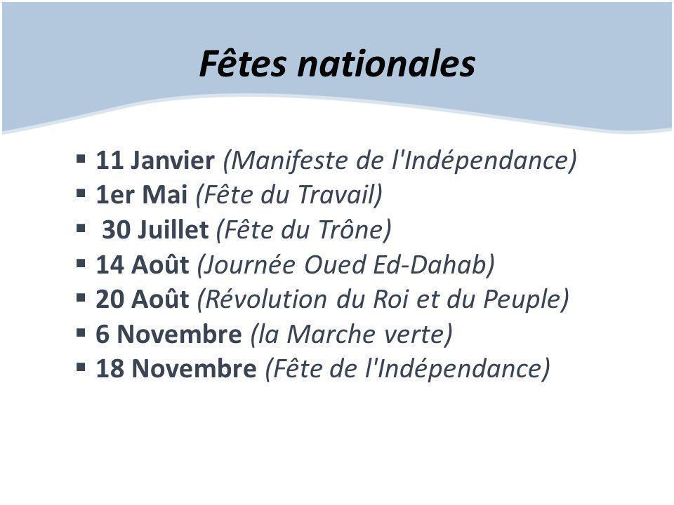 Fêtes nationales  11 Janvier (Manifeste de l Indépendance)  1er Mai (Fête du Travail)  30 Juillet (Fête du Trône)  14 Août (Journée Oued Ed-Dahab)  20 Août (Révolution du Roi et du Peuple)  6 Novembre (la Marche verte)  18 Novembre (Fête de l Indépendance)