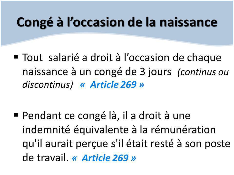 Congé à l'occasion de la naissance  Tout salarié a droit à l'occasion de chaque naissance à un congé de 3 jours (continus ou discontinus) « Article 2
