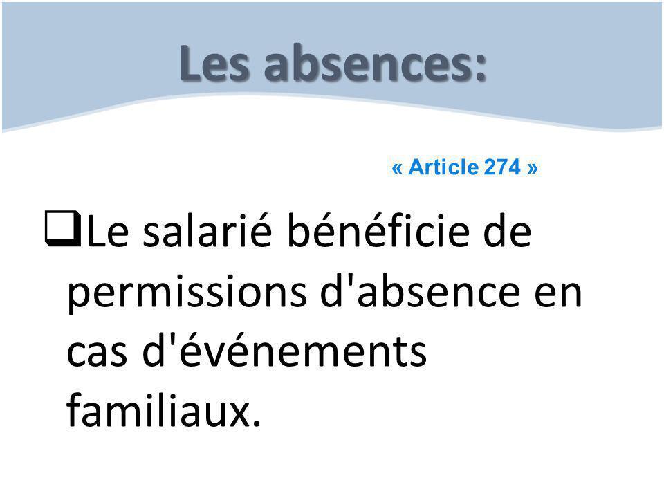 Les absences:  Le salarié bénéficie de permissions d'absence en cas d'événements familiaux. « Article 274 »