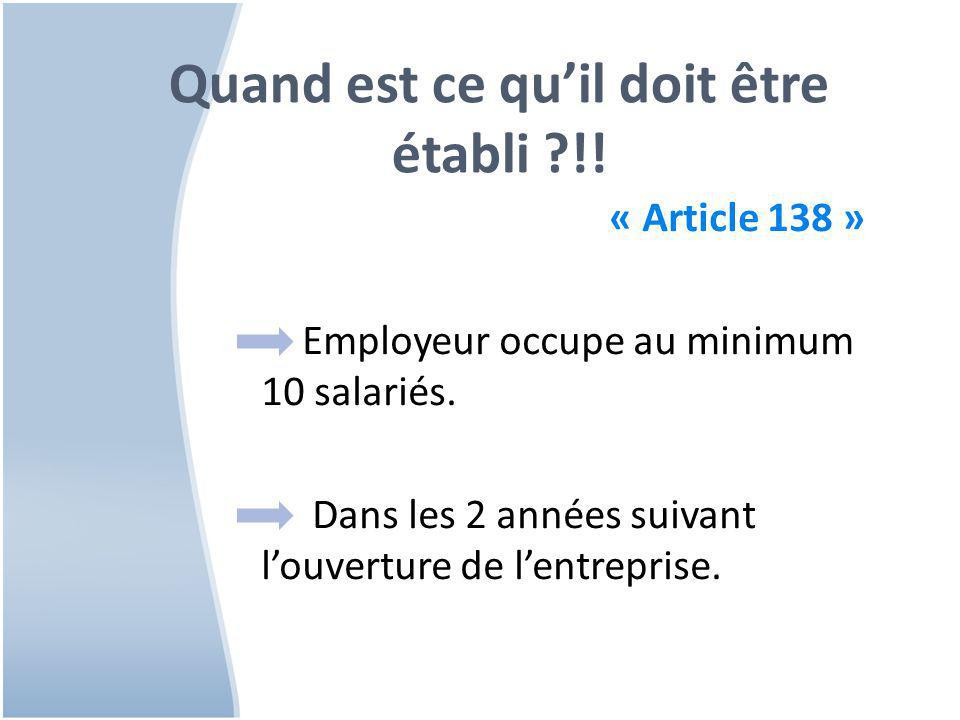 Quand est ce qu'il doit être établi ?!! « Article 138 » Employeur occupe au minimum 10 salariés. Dans les 2 années suivant l'ouverture de l'entreprise