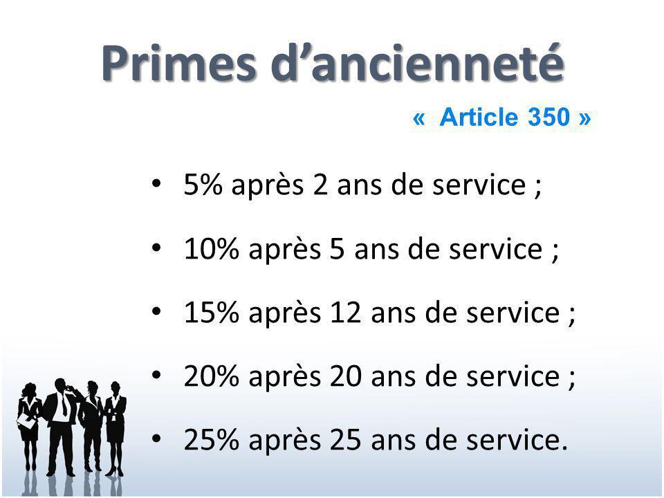 Primes d'ancienneté 5% après 2 ans de service ; 10% après 5 ans de service ; 15% après 12 ans de service ; 20% après 20 ans de service ; 25% après 25