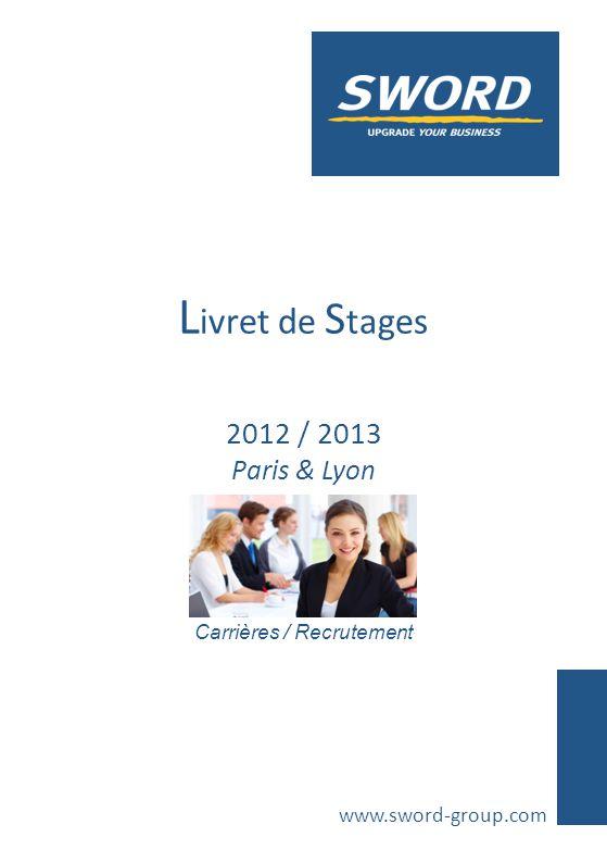 Carrières / Recrutement L ivret de S tages 2012 / 2013 Paris & Lyon www.sword-group.com