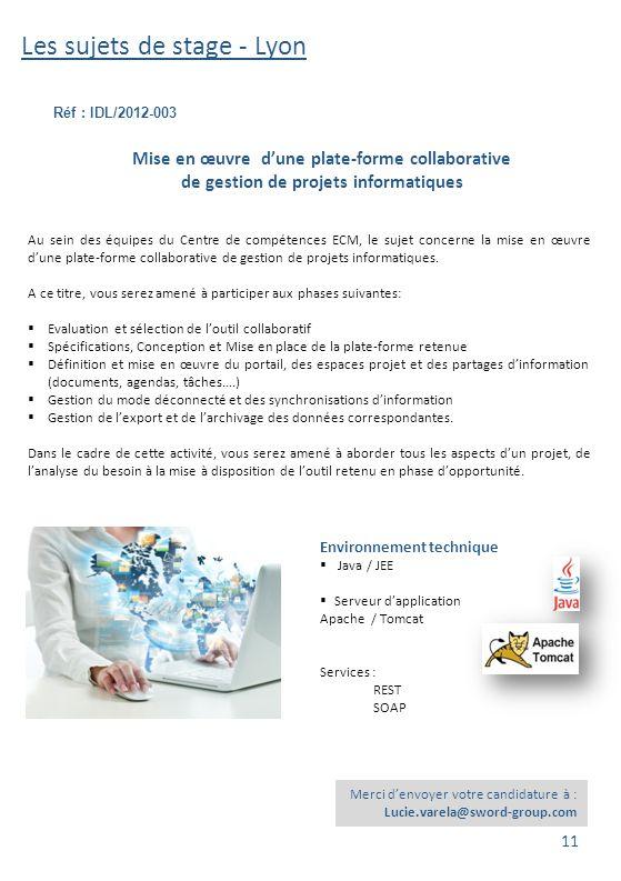 Les sujets de stage - Lyon Réf : IDL/2012-003 Merci d'envoyer votre candidature à : Lucie.varela@sword-group.com Environnement technique  Java / JEE