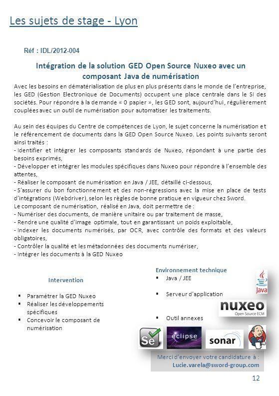 Les sujets de stage - Lyon Réf : IDL/2012-004 Merci d'envoyer votre candidature à : Lucie.varela@sword-group.com 12 Intégration de la solution GED Ope