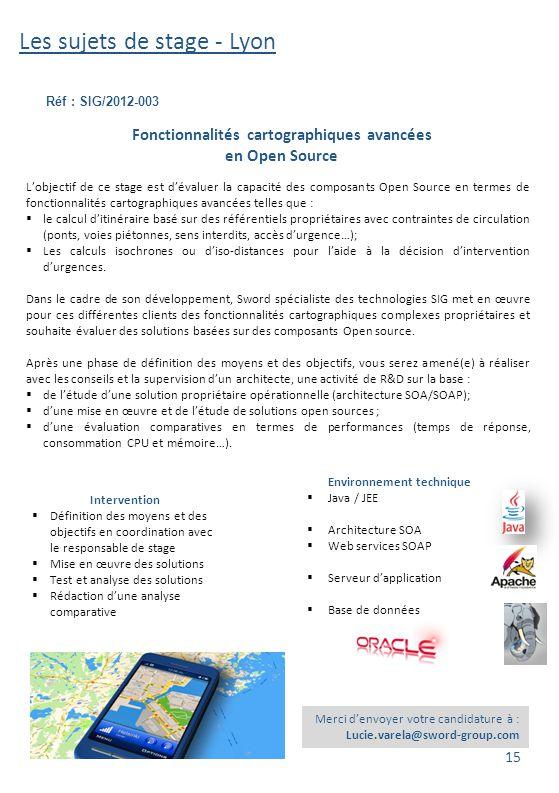 Les sujets de stage - Lyon Réf : SIG/2012-003 Merci d'envoyer votre candidature à : Lucie.varela@sword-group.com Fonctionnalités cartographiques avanc