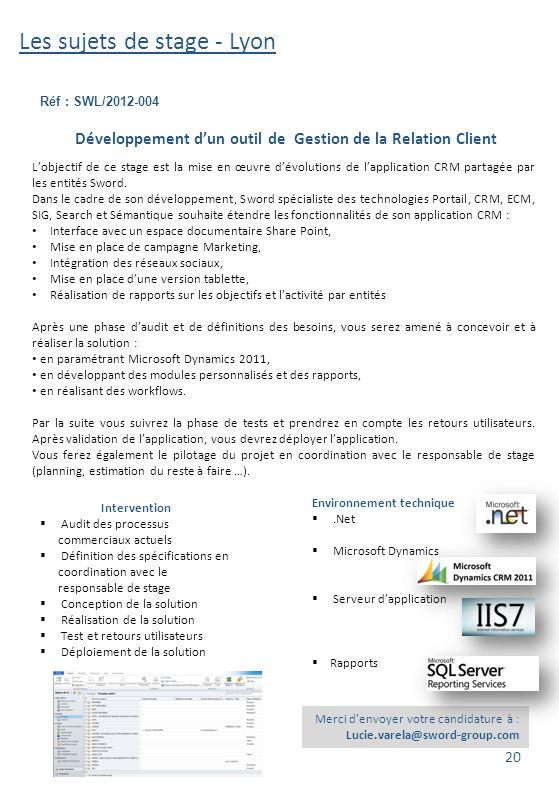 Les sujets de stage - Lyon Réf : SWL/2012-004 Merci d'envoyer votre candidature à : Lucie.varela@sword-group.com Développement d'un outil de Gestion d