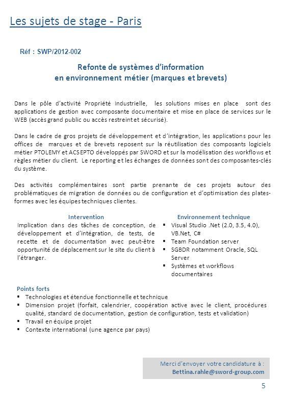 Les sujets de stage - Paris Réf : SWP/2012-002 Merci d'envoyer votre candidature à : Bettina.rahle@sword-group.com Refonte de systèmes d'information e