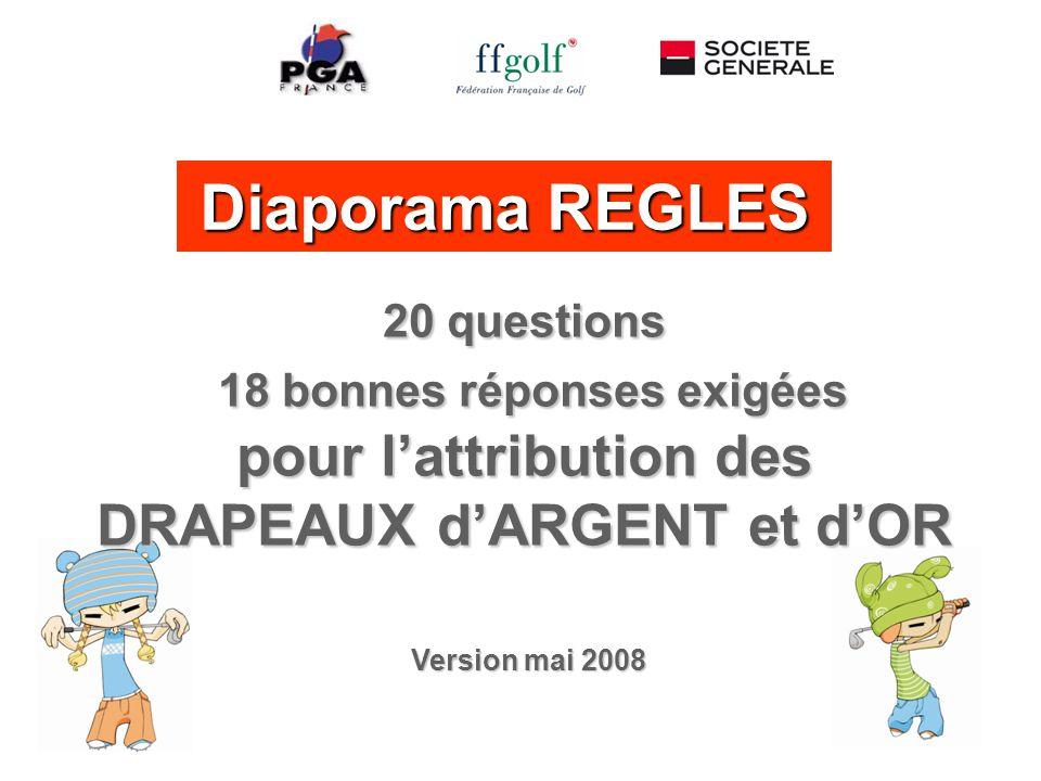 Diaporama REGLES Version mai 2008 20 questions 18 bonnes réponses exigées pour l'attribution des DRAPEAUX d'ARGENT et d'OR
