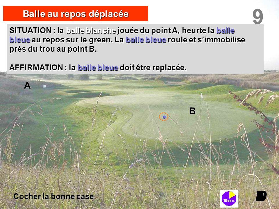 I098765432I0 Balle au repos déplacée Cocher la bonne case A B SITUATION : la balle blanche jouée du point A, heurte la balle bleue au repos sur le gre