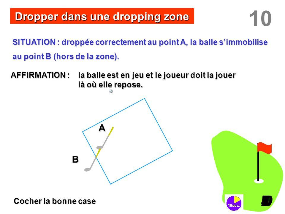 SITUATION : droppée correctement au point A, la balle s'immobilise au point B (hors de la zone). 10 I098765432I0 Dropper dans une dropping zone AFFIRM