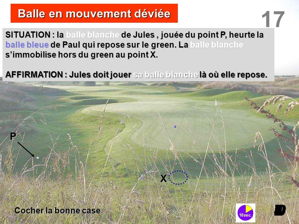 Balle en mouvement déviée 17 I098765432I0 Cocher la bonne case P X SITUATION : la balle blanche de Jules, jouée du point P, heurte la balle bleue de P