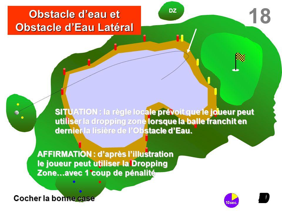 DZ AFFIRMATION : d'après l'illustration le joueur peut utiliser la Dropping Zone…avec 1 coup de pénalité 18 I098765432I0 SITUATION : la règle locale p