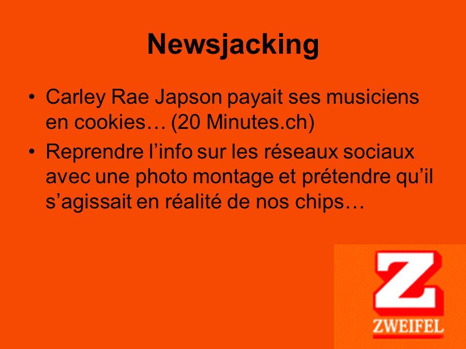 Newsjacking Carley Rae Japson payait ses musiciens en cookies… (20 Minutes.ch) Reprendre l'info sur les réseaux sociaux avec une photo montage et prétendre qu'il s'agissait en réalité de nos chips…