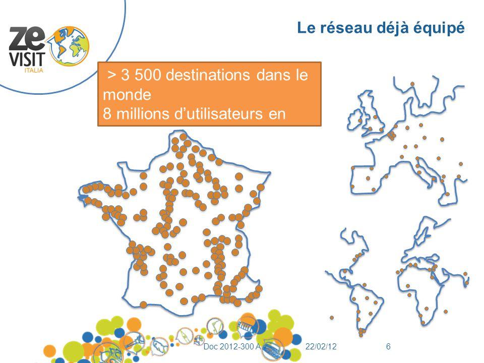 Le réseau déjà équipé > 3 500 destinations dans le monde 8 millions d'utilisateurs en 2012 40 personnes à votre service 22/02/12Doc 2012-300 A6