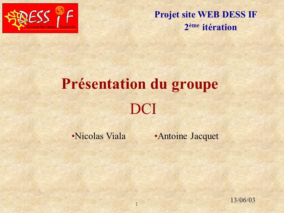 1 13/06/03DCI Présentation du groupe DCI Nicolas VialaAntoine Jacquet Projet site WEB DESS IF 2 ème itération