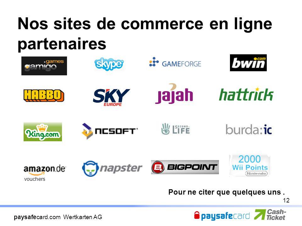 paysafecard.com Wertkarten AG 12 Nos sites de commerce en ligne partenaires Pour ne citer que quelques uns.