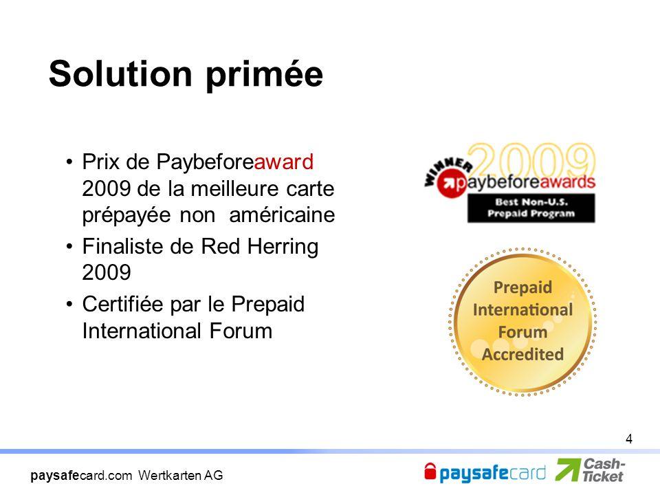 paysafecard.com Wertkarten AG Solution primée Prix de Paybeforeaward 2009 de la meilleure carte prépayée non américaine Finaliste de Red Herring 2009 Certifiée par le Prepaid International Forum 4