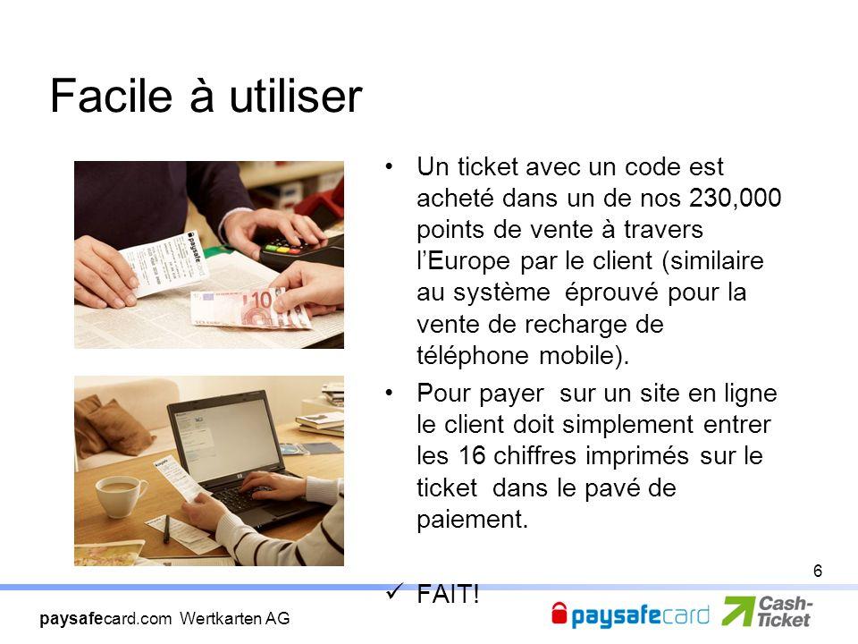 paysafecard.com Wertkarten AG Facile à utiliser Un ticket avec un code est acheté dans un de nos 230,000 points de vente à travers l'Europe par le client (similaire au système éprouvé pour la vente de recharge de téléphone mobile).