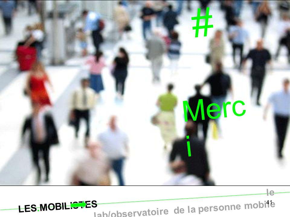 LES.MOBILISTES le lab/observatoire de la personne mobile 41 # Merc i