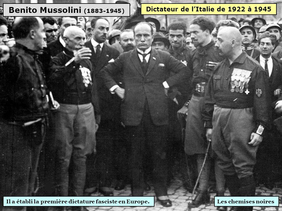 Benito Mussolini (1883-1945) Les chemises noires Dictateur de l'Italie de 1922 à 1945 Il a établi la première dictature fasciste en Europe.