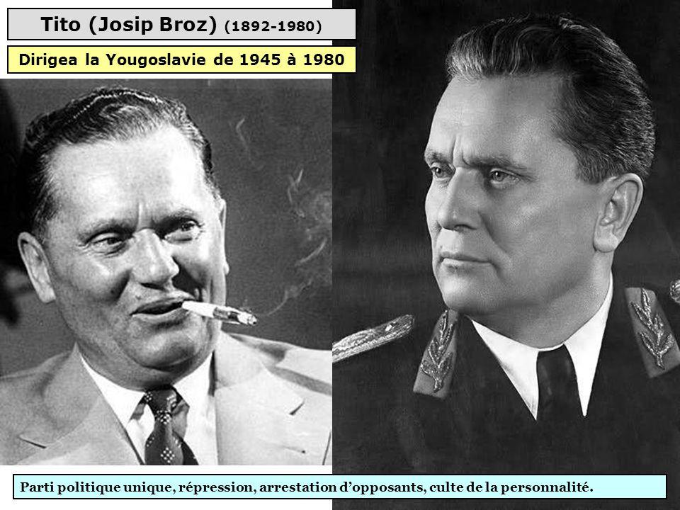 Tito (Josip Broz) (1892-1980) Parti politique unique, répression, arrestation d'opposants, culte de la personnalité.