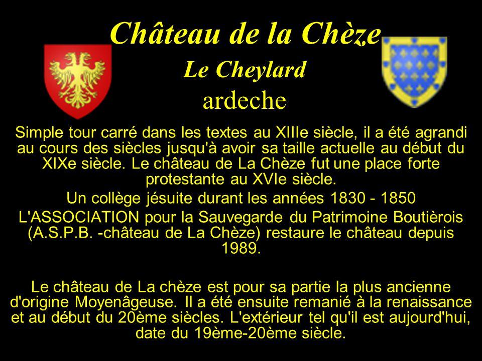 Château de la Chèze Le Cheylard ardeche Simple tour carré dans les textes au XIIIe siècle, il a été agrandi au cours des siècles jusqu à avoir sa taille actuelle au début du XIXe siècle.