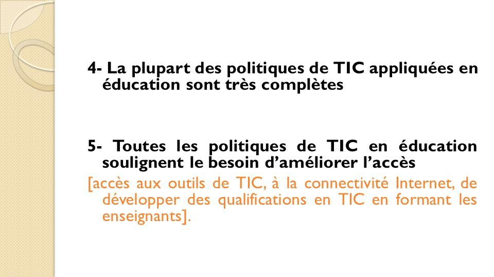 4- La plupart des politiques de TIC appliquées en éducation sont très complètes 5- Toutes les politiques de TIC en éducation soulignent le besoin d'am