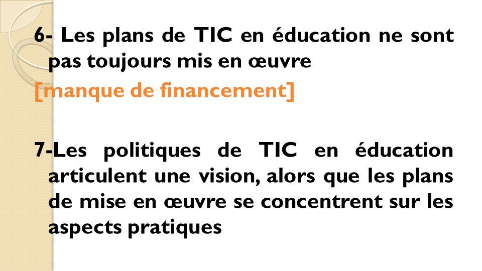 6- Les plans de TIC en éducation ne sont pas toujours mis en œuvre [manque de financement] 7-Les politiques de TIC en éducation articulent une vision,