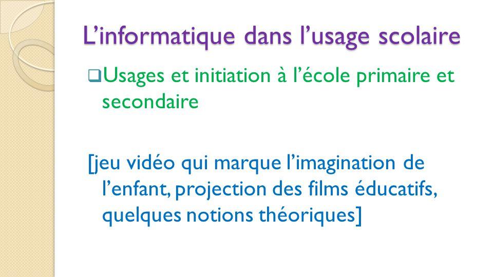 L'informatique dans l'usage scolaire L'informatique dans l'usage scolaire  Usages et initiation à l'école primaire et secondaire [jeu vidéo qui marqu