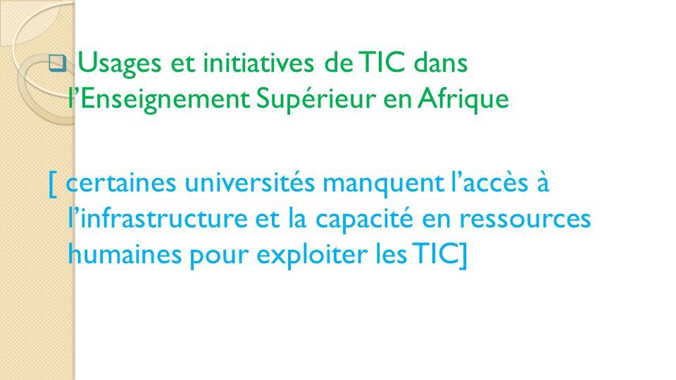  Usages et initiatives de TIC dans l'Enseignement Supérieur en Afrique [ certaines universités manquent l'accès à l'infrastructure et la capacité en