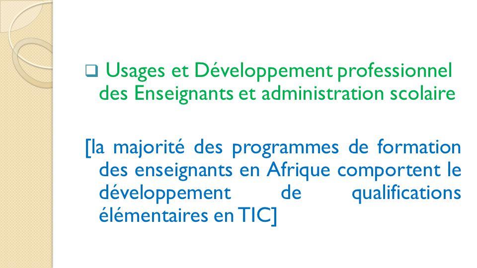  Usages et Développement professionnel des Enseignants et administration scolaire [la majorité des programmes de formation des enseignants en Afrique