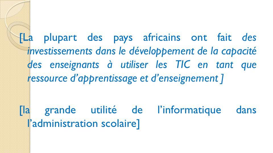 [La plupart des pays africains ont fait des investissements dans le développement de la capacité des enseignants à utiliser les TIC en tant que ressou