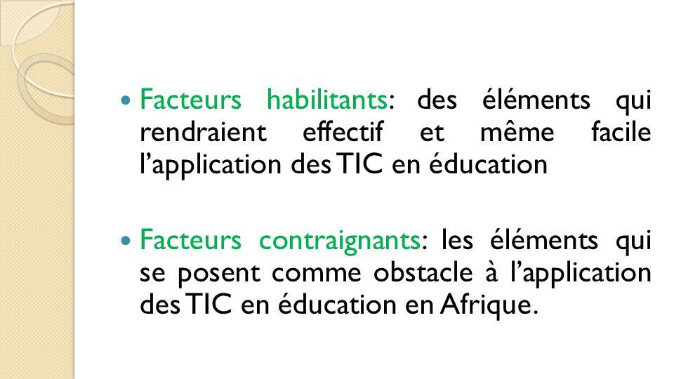 Facteurs habilitants: des éléments qui rendraient effectif et même facile l'application des TIC en éducation Facteurs contraignants: les éléments qui