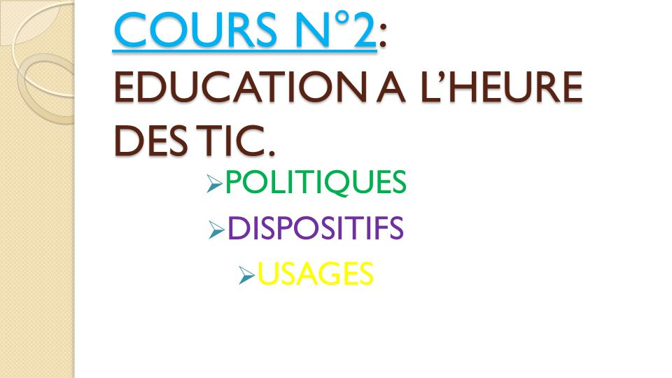 COURS N°2: EDUCATION A L'HEURE DES TIC.  POLITIQUES  DISPOSITIFS  USAGES