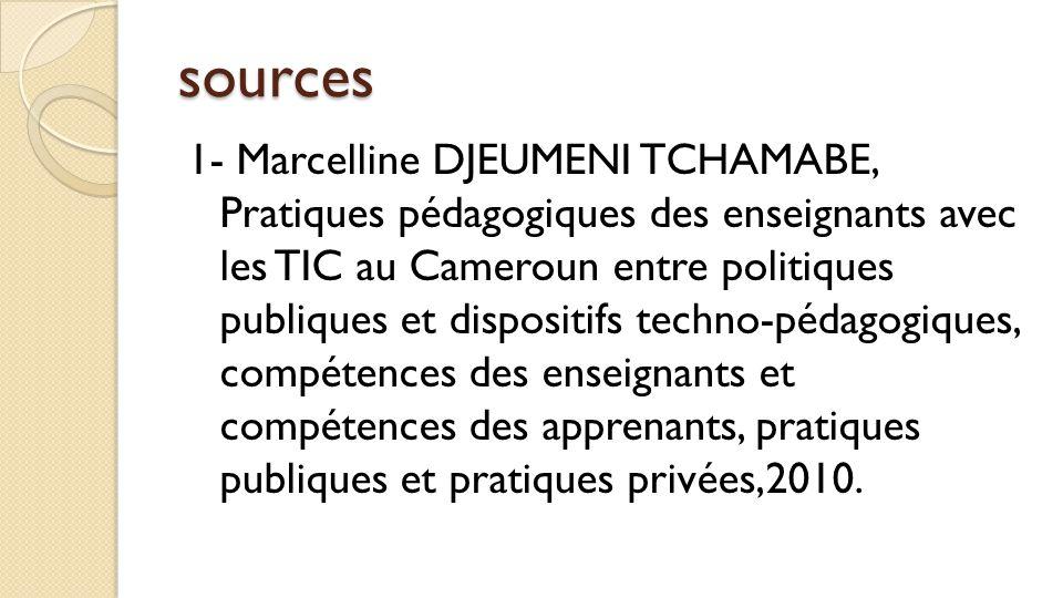 sources 1- Marcelline DJEUMENI TCHAMABE, Pratiques pédagogiques des enseignants avec les TIC au Cameroun entre politiques publiques et dispositifs tec